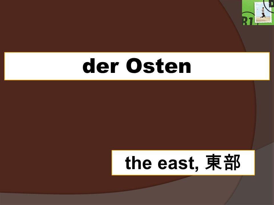 der Osten the east,