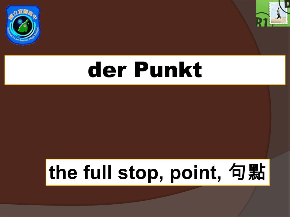 der Punkt the full stop, point,
