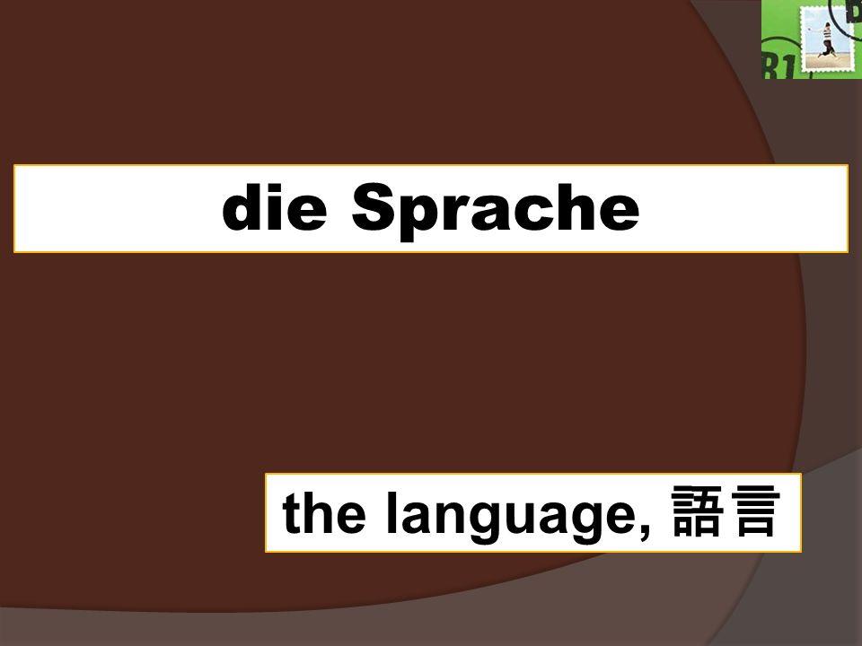 die Sprache the language,
