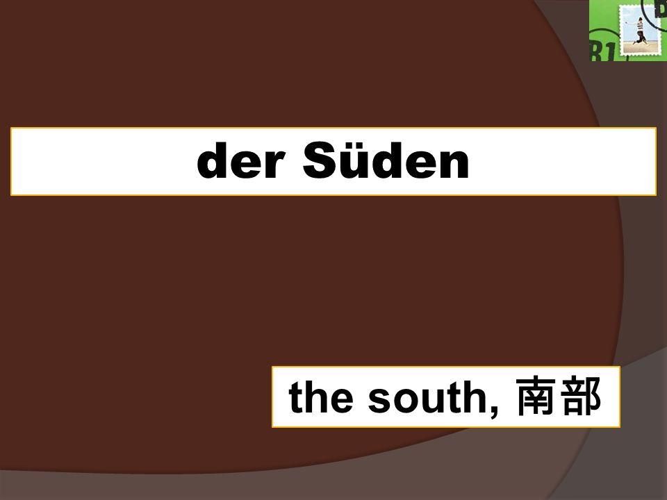 der Süden the south,