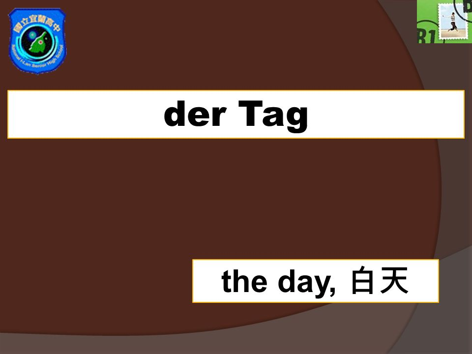 der Tag the day,