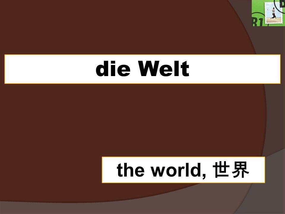 die Welt the world,