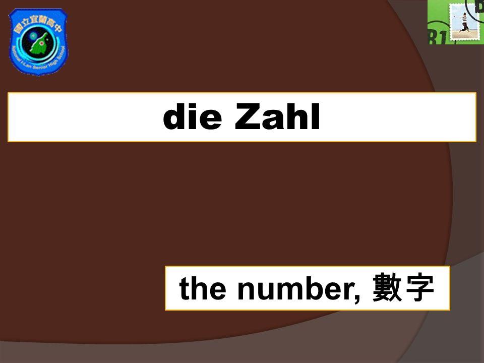 die Zahl the number,