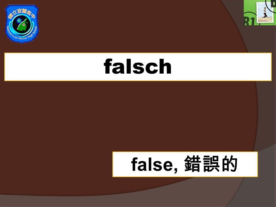 falsch false,