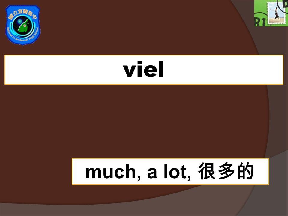 viel much, a lot,
