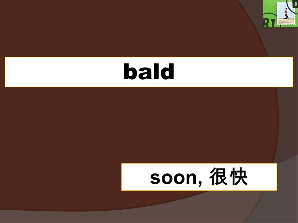 bald soon,