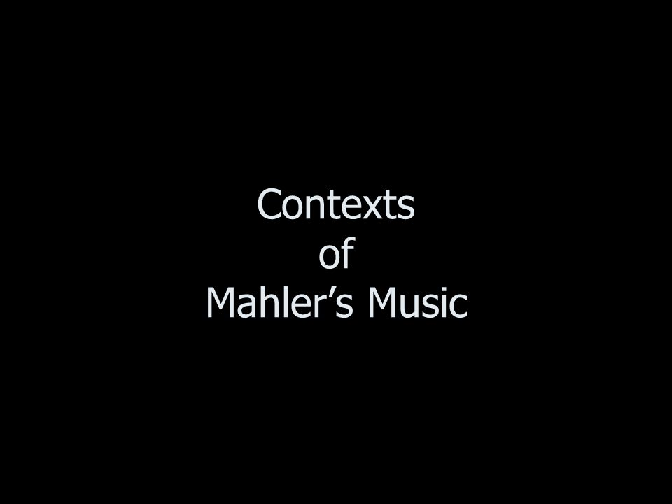 Contexts of Mahlers Music