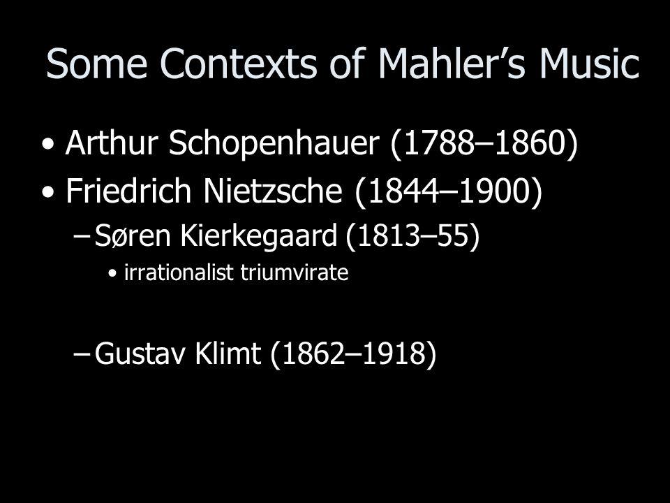 Some Contexts of Mahlers Music Arthur Schopenhauer (1788–1860) Friedrich Nietzsche (1844–1900) –Søren Kierkegaard (1813–55) irrationalist triumvirate –Gustav Klimt (1862–1918)