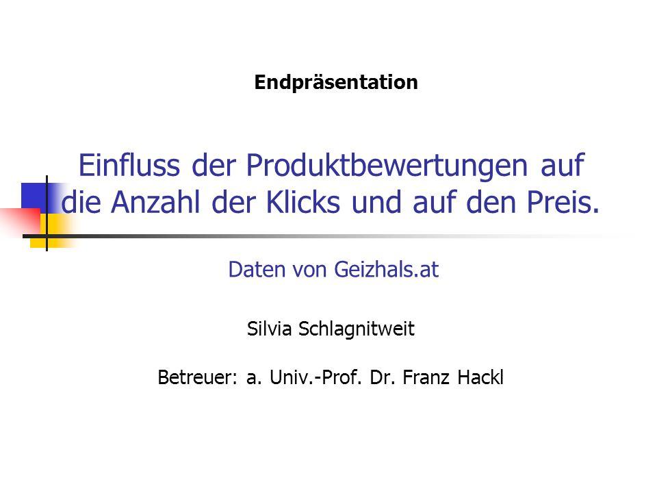 Einfluss der Produktbewertungen auf die Anzahl der Klicks und auf den Preis. Silvia Schlagnitweit Betreuer: a. Univ.-Prof. Dr. Franz Hackl Endpräsenta