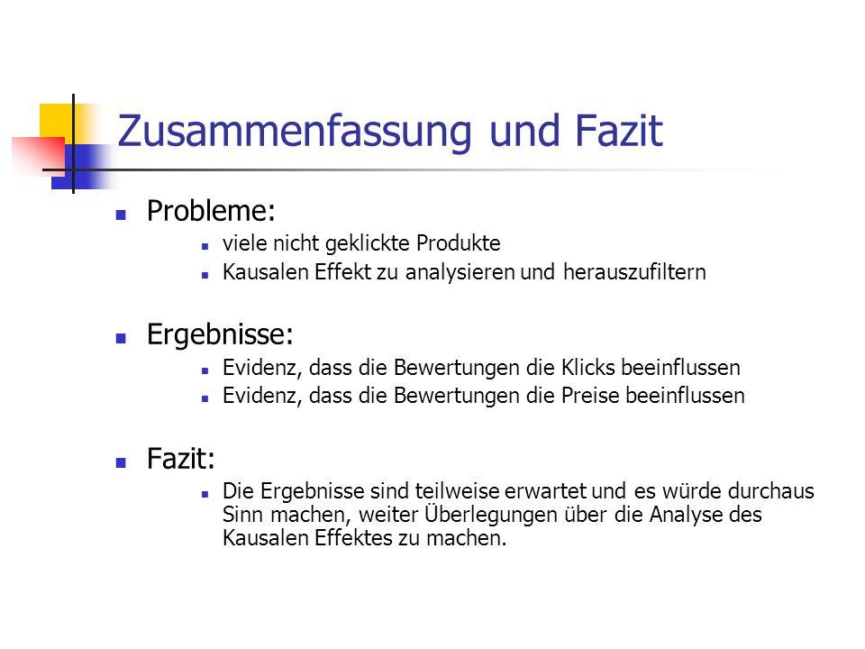 Zusammenfassung und Fazit Probleme: viele nicht geklickte Produkte Kausalen Effekt zu analysieren und herauszufiltern Ergebnisse: Evidenz, dass die Be