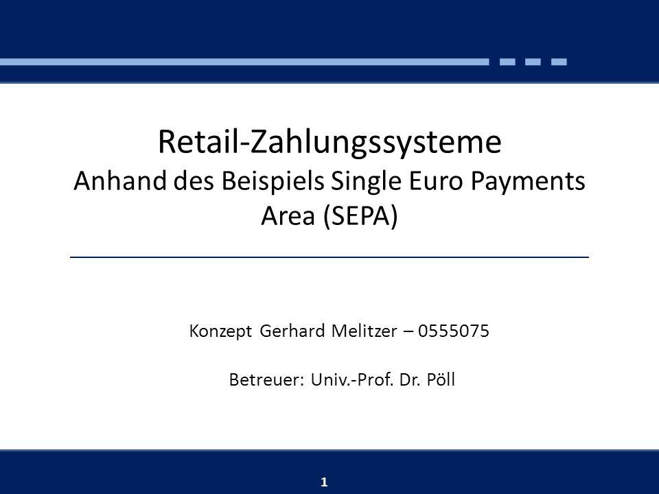 Retail-Zahlungssysteme Anhand des Beispiels Single Euro Payments Area (SEPA) Konzept Gerhard Melitzer – 0555075 Betreuer: Univ.-Prof.
