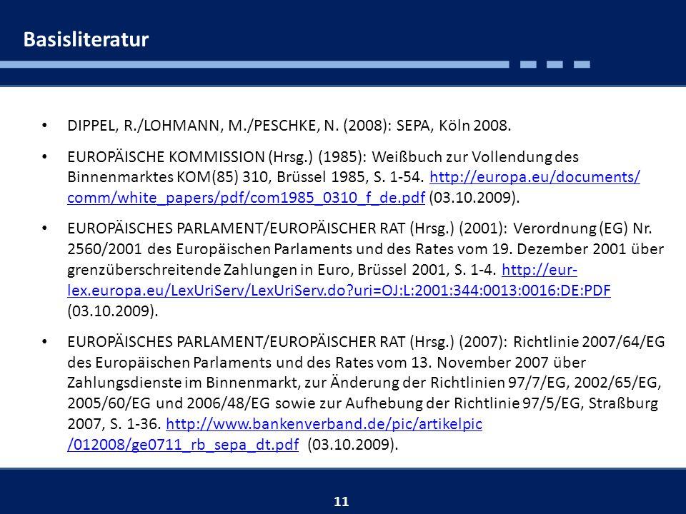 Basisliteratur DIPPEL, R./LOHMANN, M./PESCHKE, N. (2008): SEPA, Köln 2008.