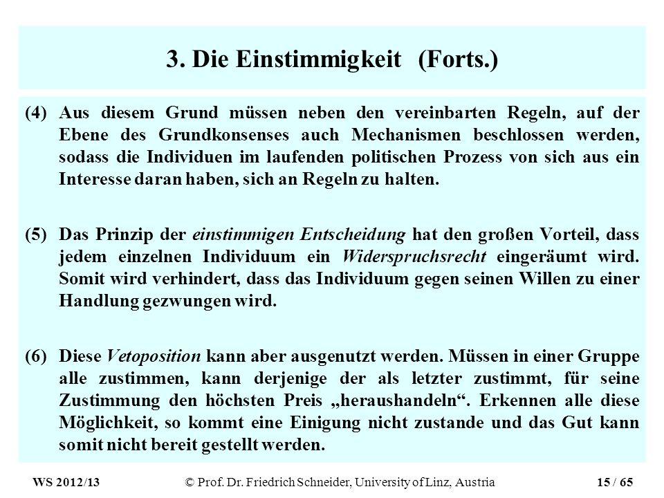 3. Die Einstimmigkeit (Forts.) (4)Aus diesem Grund müssen neben den vereinbarten Regeln, auf der Ebene des Grundkonsenses auch Mechanismen beschlossen