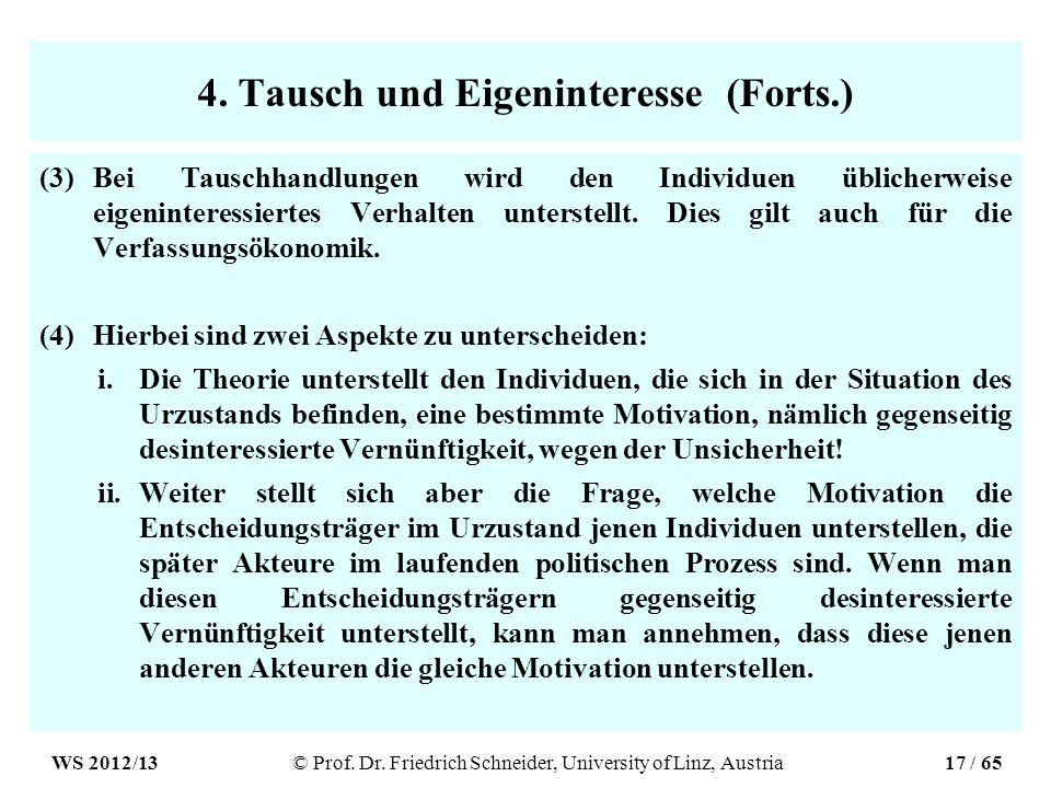 4. Tausch und Eigeninteresse (Forts.) (3)Bei Tauschhandlungen wird den Individuen üblicherweise eigeninteressiertes Verhalten unterstellt. Dies gilt a