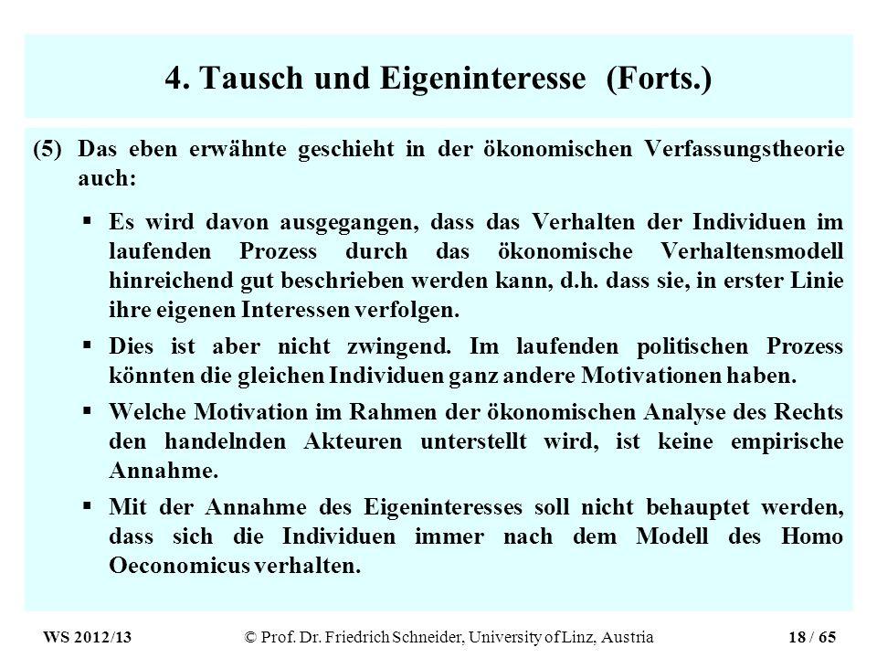 4. Tausch und Eigeninteresse (Forts.) (5)Das eben erwähnte geschieht in der ökonomischen Verfassungstheorie auch: Es wird davon ausgegangen, dass das