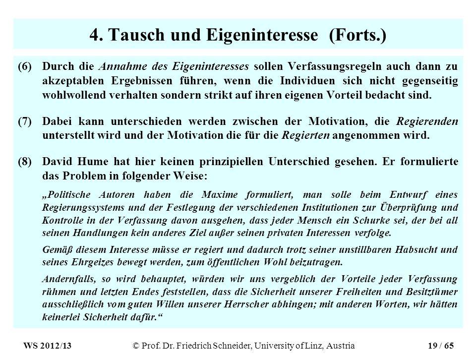 4. Tausch und Eigeninteresse (Forts.) (6)Durch die Annahme des Eigeninteresses sollen Verfassungsregeln auch dann zu akzeptablen Ergebnissen führen, w
