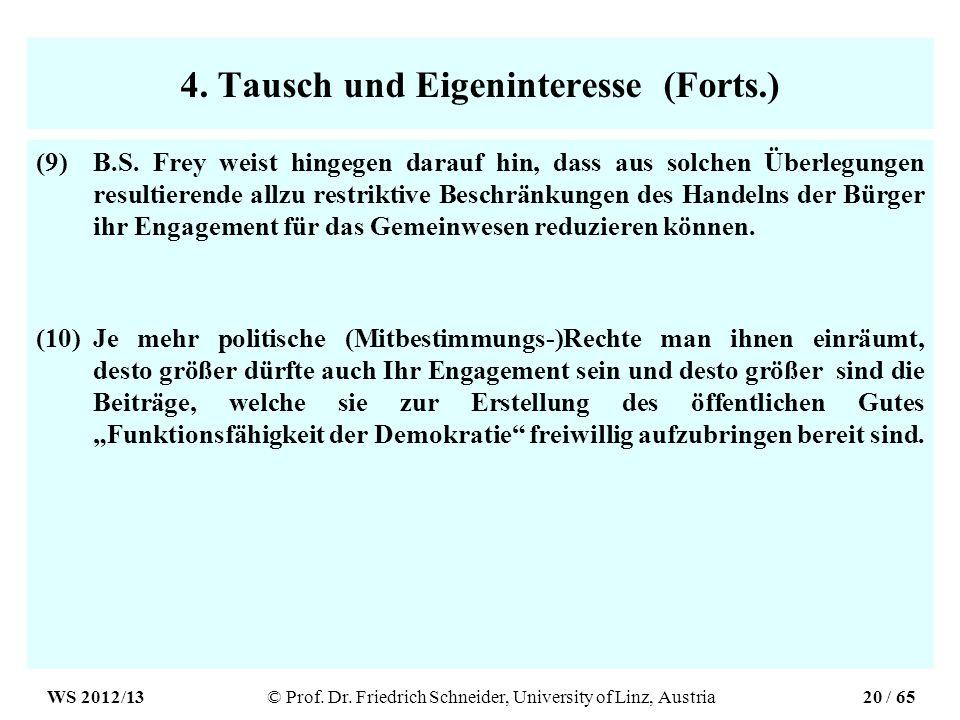 4. Tausch und Eigeninteresse (Forts.) (9)B.S. Frey weist hingegen darauf hin, dass aus solchen Überlegungen resultierende allzu restriktive Beschränku