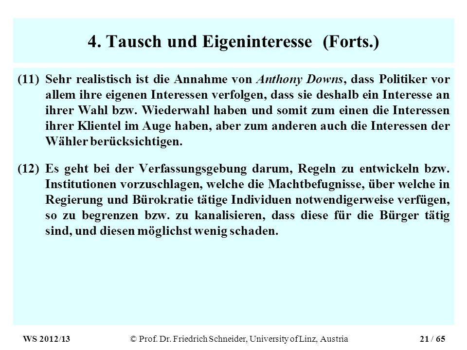 4. Tausch und Eigeninteresse (Forts.) (11)Sehr realistisch ist die Annahme von Anthony Downs, dass Politiker vor allem ihre eigenen Interessen verfolg