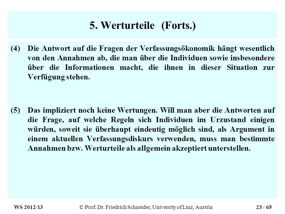 5. Werturteile (Forts.) (4)Die Antwort auf die Fragen der Verfassungsökonomik hängt wesentlich von den Annahmen ab, die man über die Individuen sowie