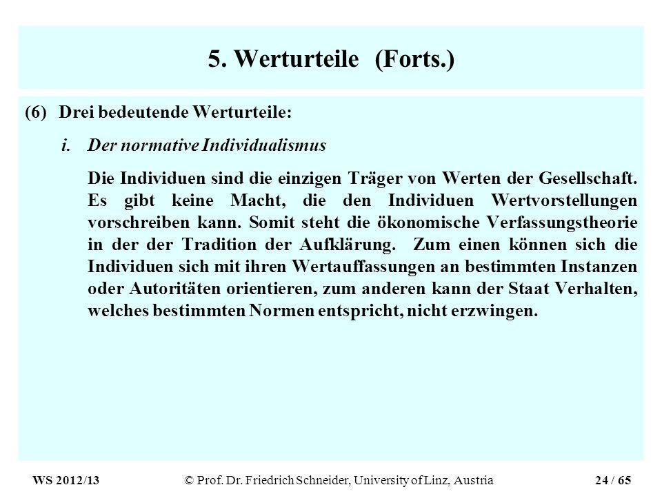 5. Werturteile (Forts.) (6)Drei bedeutende Werturteile: i.Der normative Individualismus Die Individuen sind die einzigen Träger von Werten der Gesells