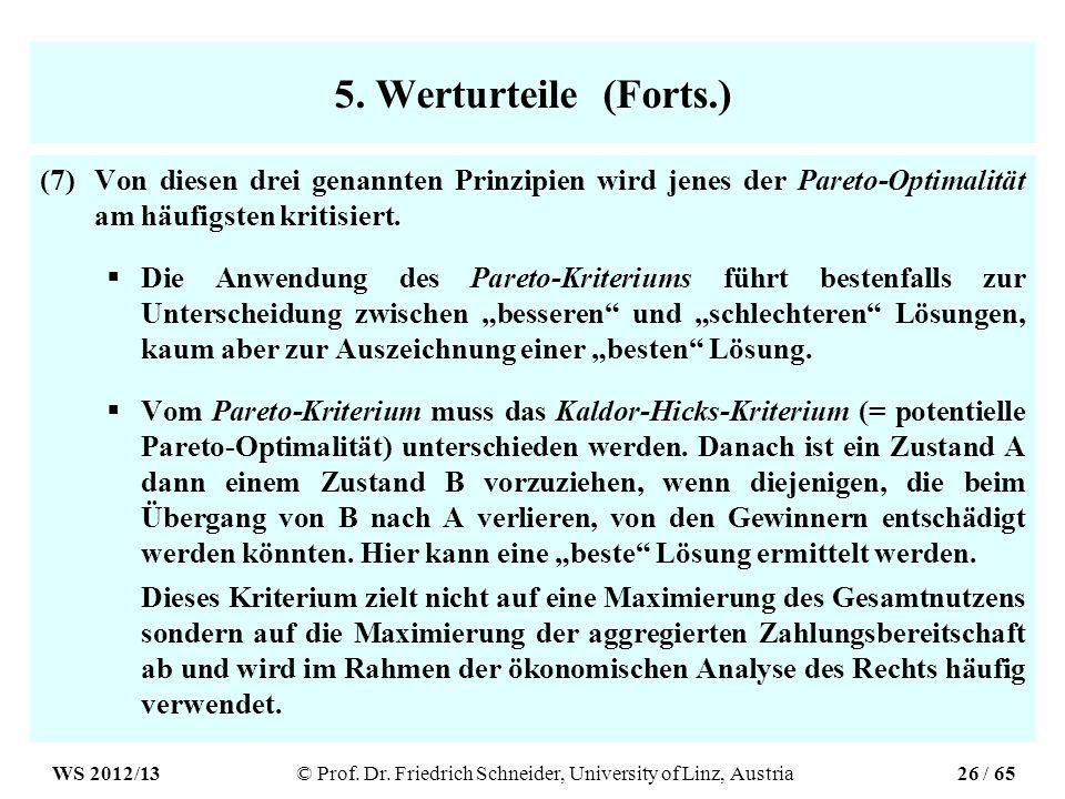 5. Werturteile (Forts.) (7)Von diesen drei genannten Prinzipien wird jenes der Pareto-Optimalität am häufigsten kritisiert. Die Anwendung des Pareto-K