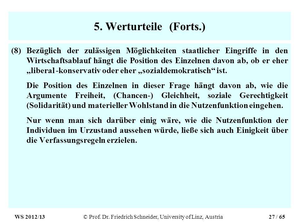 5. Werturteile (Forts.) (8)Bezüglich der zulässigen Möglichkeiten staatlicher Eingriffe in den Wirtschaftsablauf hängt die Position des Einzelnen davo