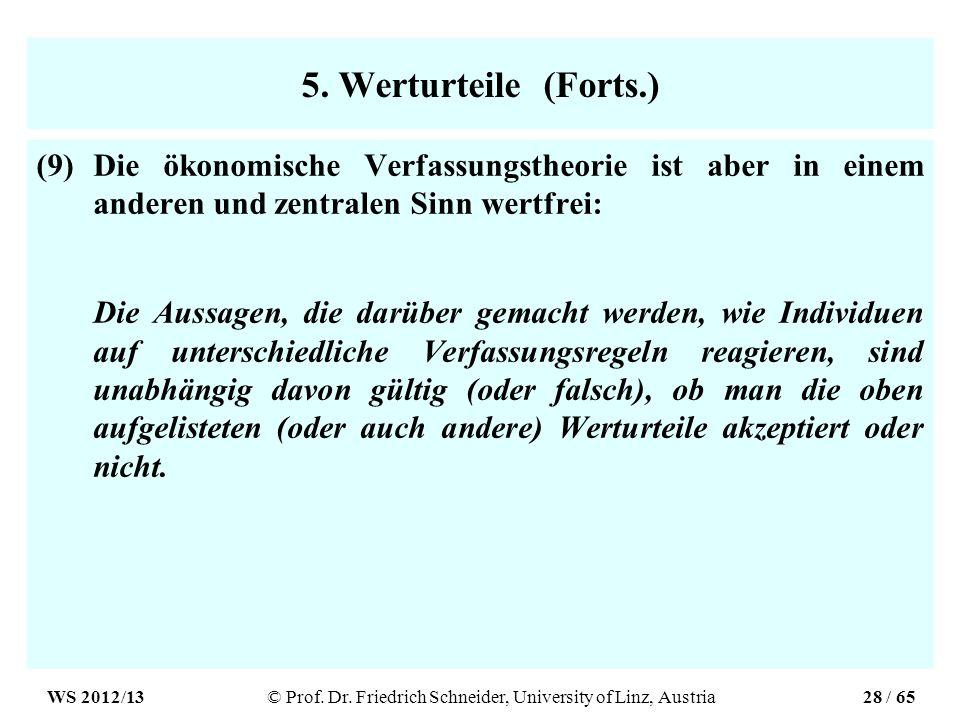 5. Werturteile (Forts.) (9)Die ökonomische Verfassungstheorie ist aber in einem anderen und zentralen Sinn wertfrei: Die Aussagen, die darüber gemacht
