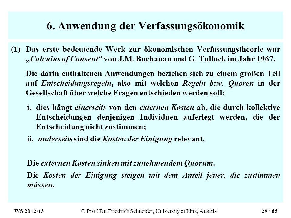 6. Anwendung der Verfassungsökonomik (1)Das erste bedeutende Werk zur ökonomischen Verfassungstheorie warCalculus of Consent von J.M. Buchanan und G.