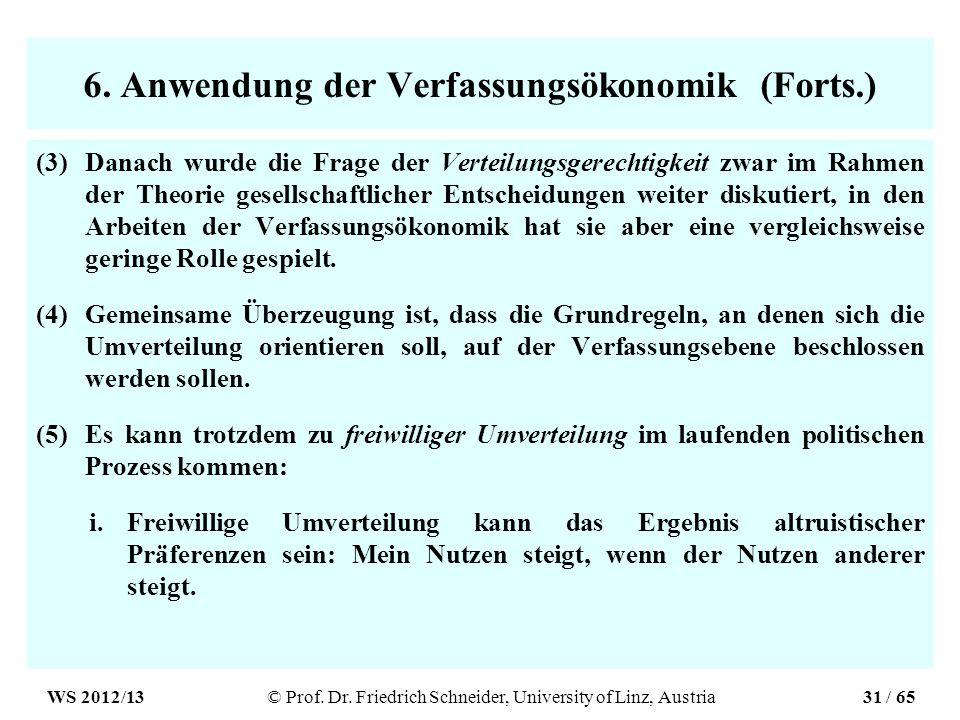 6. Anwendung der Verfassungsökonomik (Forts.) (3)Danach wurde die Frage der Verteilungsgerechtigkeit zwar im Rahmen der Theorie gesellschaftlicher Ent