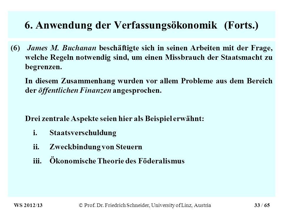 6. Anwendung der Verfassungsökonomik (Forts.) (6) James M. Buchanan beschäftigte sich in seinen Arbeiten mit der Frage, welche Regeln notwendig sind,