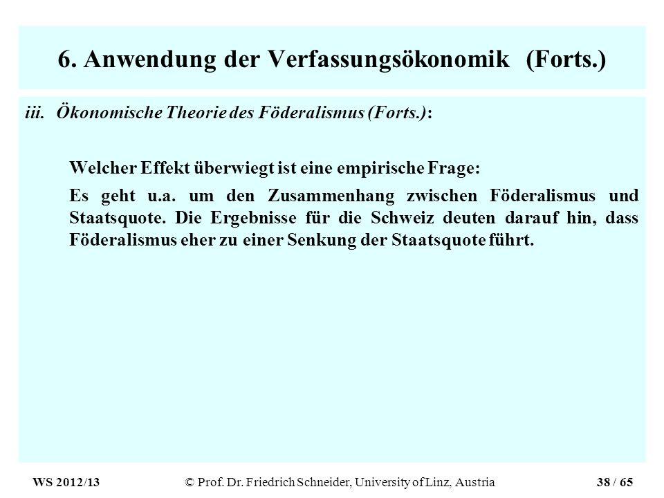 6. Anwendung der Verfassungsökonomik (Forts.) iii.Ökonomische Theorie des Föderalismus (Forts.): Welcher Effekt überwiegt ist eine empirische Frage: E