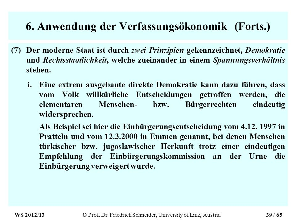 6. Anwendung der Verfassungsökonomik (Forts.) (7)Der moderne Staat ist durch zwei Prinzipien gekennzeichnet, Demokratie und Rechtsstaatlichkeit, welch