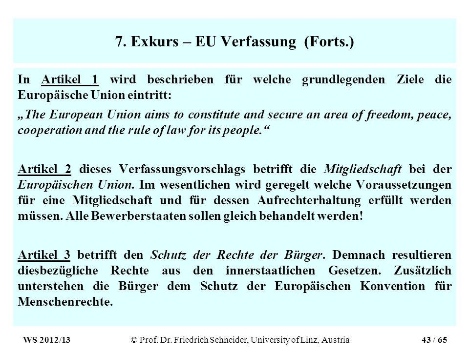 7. Exkurs – EU Verfassung (Forts.) In Artikel 1 wird beschrieben für welche grundlegenden Ziele die Europäische Union eintritt: The European Union aim