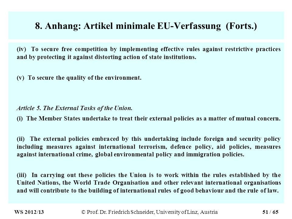 8. Anhang: Artikel minimale EU-Verfassung (Forts.) (iv) To secure free competition by implementing effective rules against restrictive practices and b