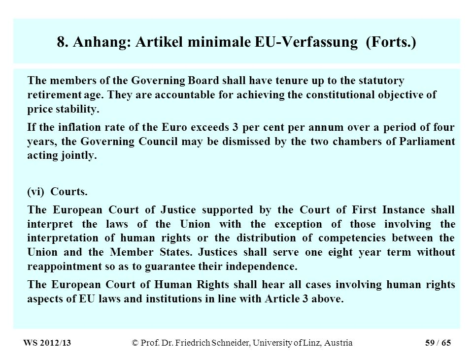 8. Anhang: Artikel minimale EU-Verfassung (Forts.) The members of the Governing Board shall have tenure up to the statutory retirement age. They are a