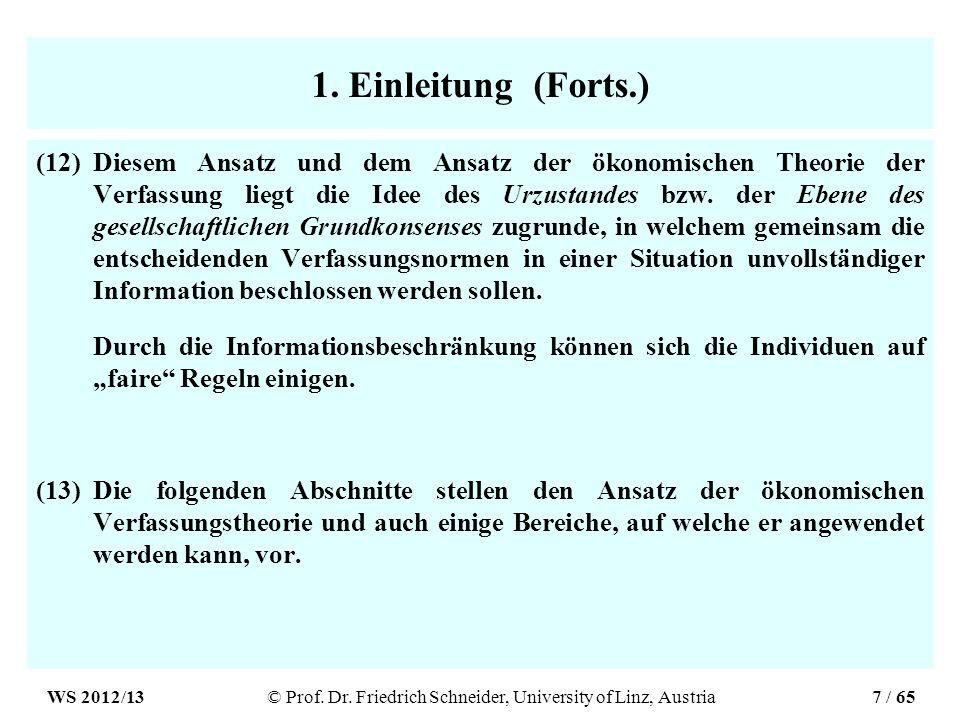 1. Einleitung (Forts.) (12)Diesem Ansatz und dem Ansatz der ökonomischen Theorie der Verfassung liegt die Idee des Urzustandes bzw. der Ebene des gese