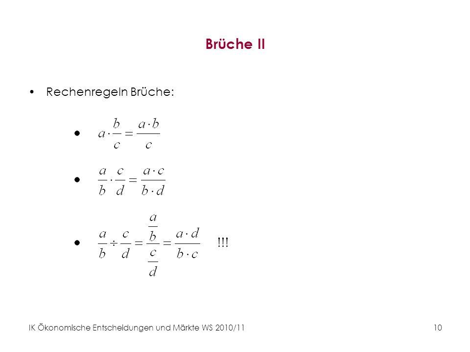 IK Ökonomische Entscheidungen und Märkte WS 2010/11 10 Brüche II Rechenregeln Brüche: