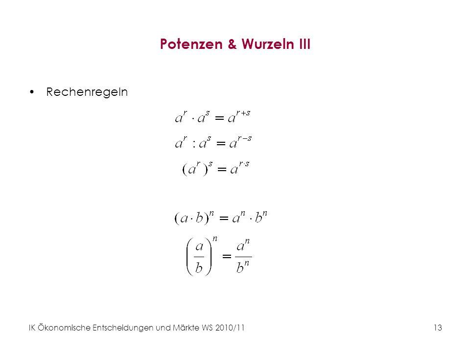 IK Ökonomische Entscheidungen und Märkte WS 2010/11 13 Potenzen & Wurzeln III Rechenregeln