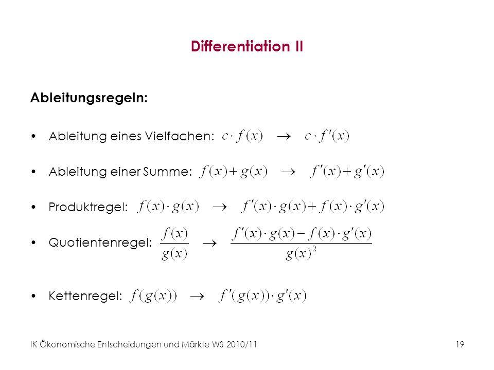 IK Ökonomische Entscheidungen und Märkte WS 2010/11 19 Differentiation II Ableitungsregeln: Ableitung eines Vielfachen: Ableitung einer Summe: Produkt