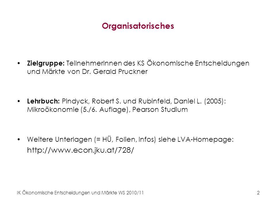 IK Ökonomische Entscheidungen und Märkte WS 2010/11 2 Organisatorisches Zielgruppe: TeilnehmerInnen des KS Ökonomische Entscheidungen und Märkte von D