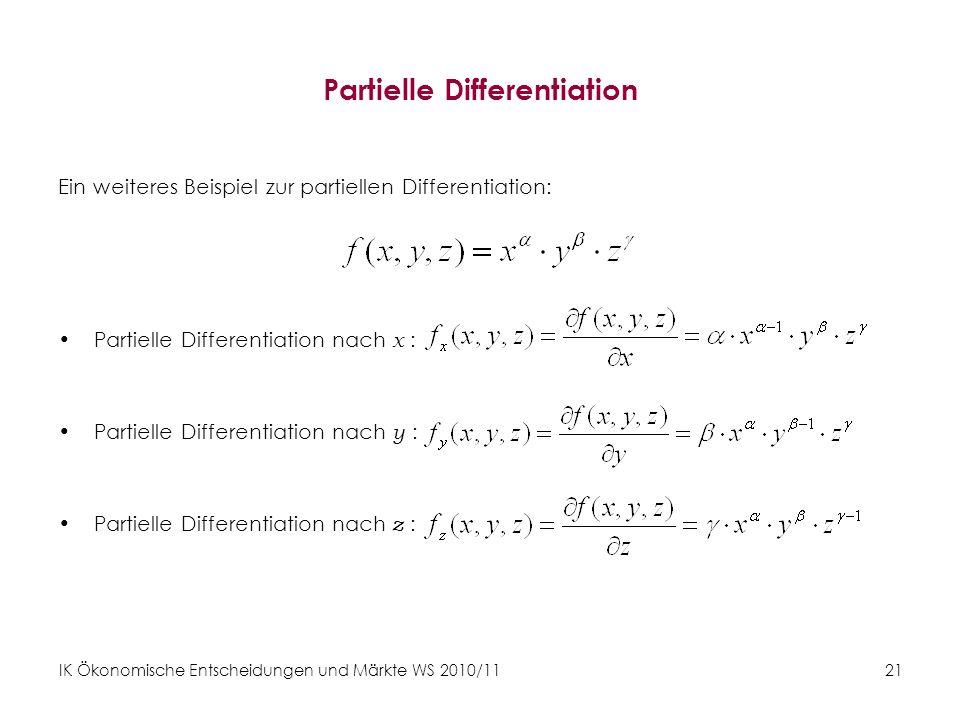 IK Ökonomische Entscheidungen und Märkte WS 2010/11 21 Partielle Differentiation Ein weiteres Beispiel zur partiellen Differentiation: Partielle Diffe