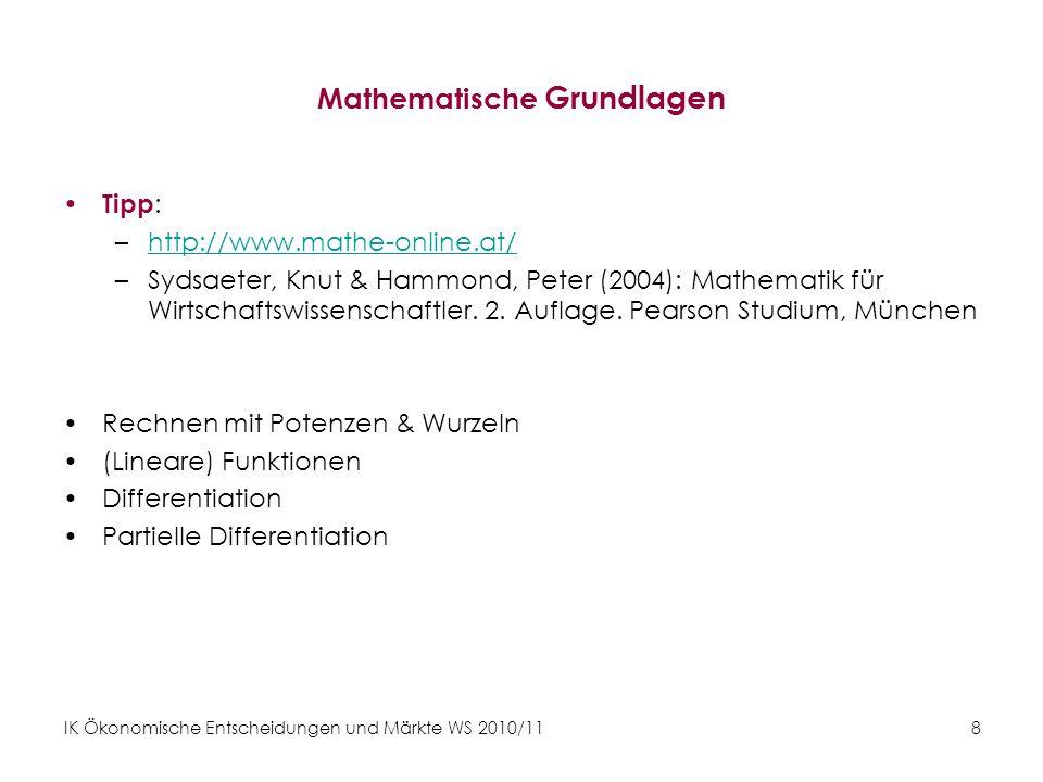 IK Ökonomische Entscheidungen und Märkte WS 2010/11 8 Mathematische Grundlagen Tipp : –http://www.mathe-online.at/http://www.mathe-online.at/ –Sydsaet
