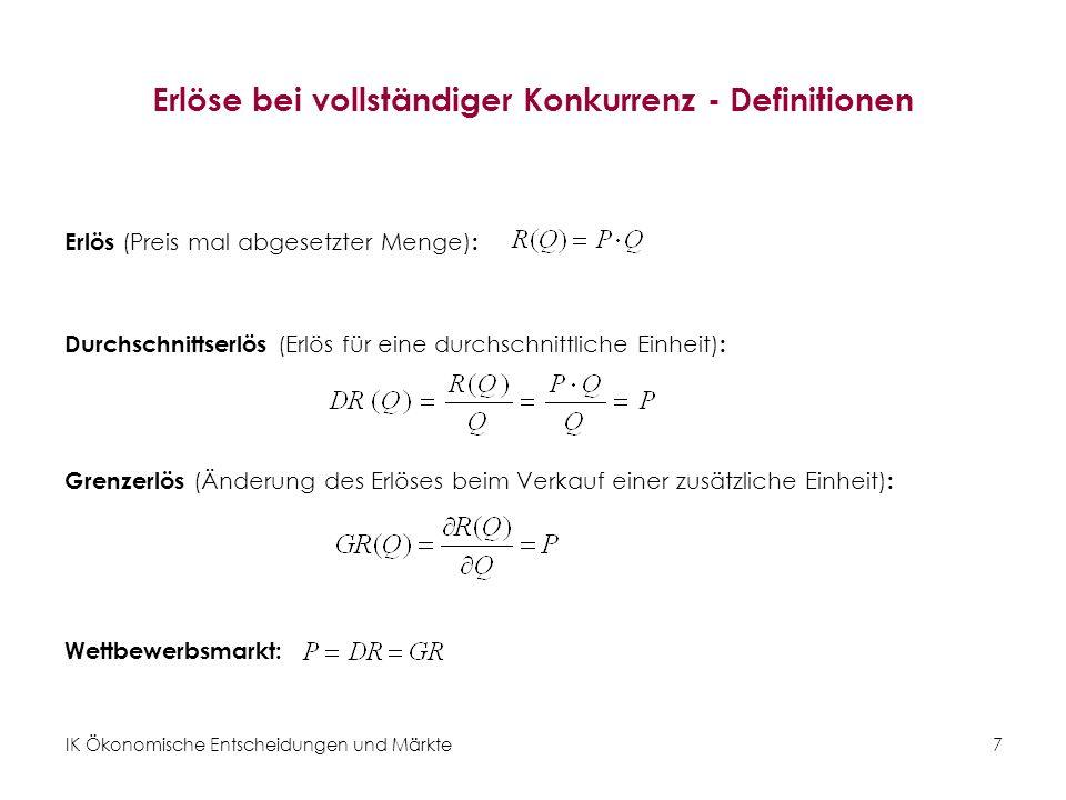IK Ökonomische Entscheidungen und Märkte7 Erlöse bei vollständiger Konkurrenz - Definitionen Erlös (Preis mal abgesetzter Menge) : Durchschnittserlös