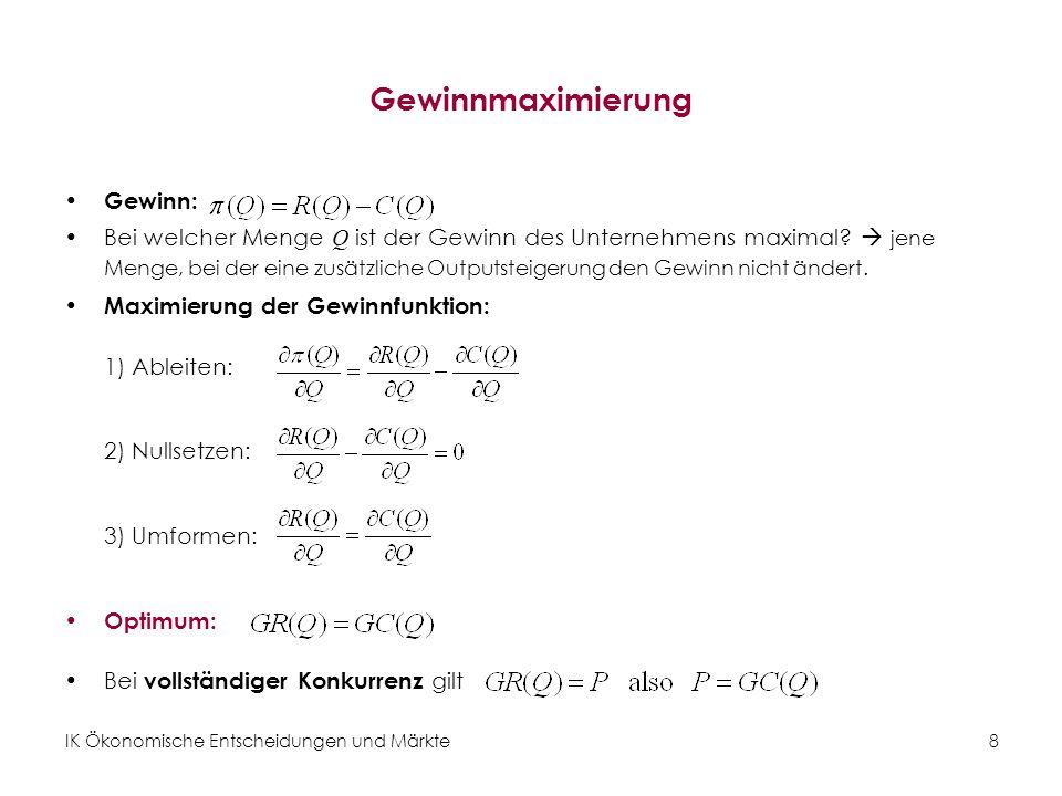 IK Ökonomische Entscheidungen und Märkte9 Gewinnmaximierung (graphisch) Abbildung 2: Gewinnmaximierung anhand der Grenzkosten und Grenzerlöskurve.