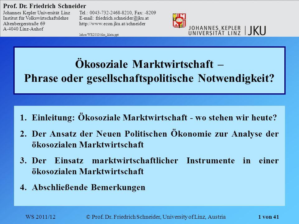 WS 2011/12© Prof. Dr. Friedrich Schneider, University of Linz, Austria 1 von 41 Ökosoziale Marktwirtschaft – Phrase oder gesellschaftspolitische Notwe