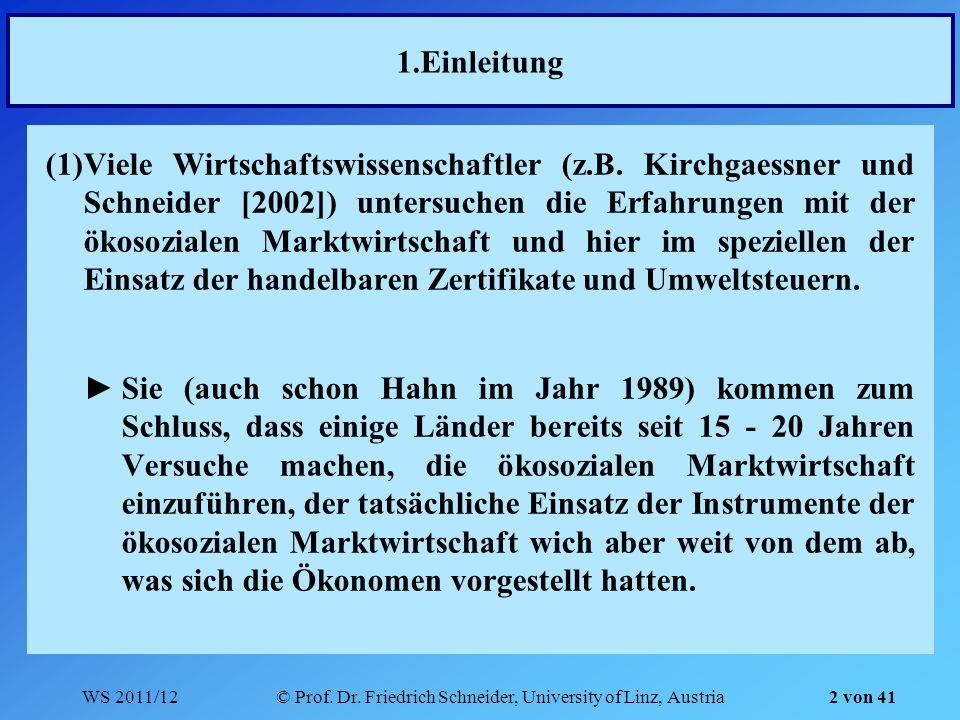 WS 2011/12© Prof. Dr. Friedrich Schneider, University of Linz, Austria 2 von 41 1.Einleitung (1)Viele Wirtschaftswissenschaftler (z.B. Kirchgaessner u
