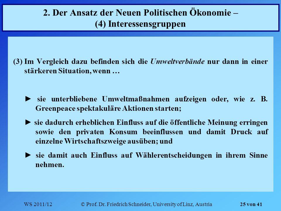 WS 2011/12© Prof. Dr. Friedrich Schneider, University of Linz, Austria 25 von 41 2. Der Ansatz der Neuen Politischen Ökonomie – (4) Interessensgruppen