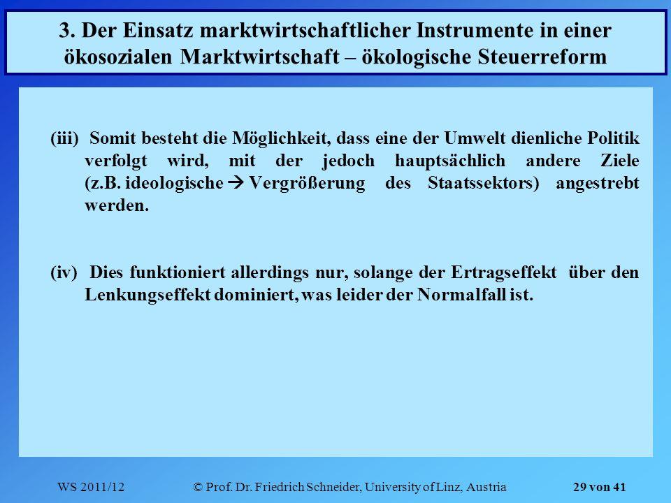 WS 2011/12© Prof. Dr. Friedrich Schneider, University of Linz, Austria 29 von 41 (iii) Somit besteht die Möglichkeit, dass eine der Umwelt dienliche P