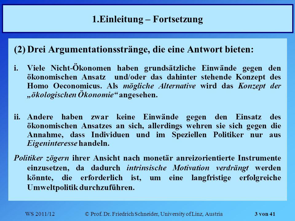 WS 2011/12© Prof. Dr. Friedrich Schneider, University of Linz, Austria 3 von 41 1.Einleitung – Fortsetzung (2)Drei Argumentationsstränge, die eine Ant