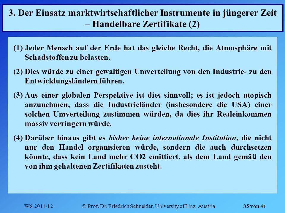 WS 2011/12© Prof. Dr. Friedrich Schneider, University of Linz, Austria 35 von 41 (1)Jeder Mensch auf der Erde hat das gleiche Recht, die Atmosphäre mi